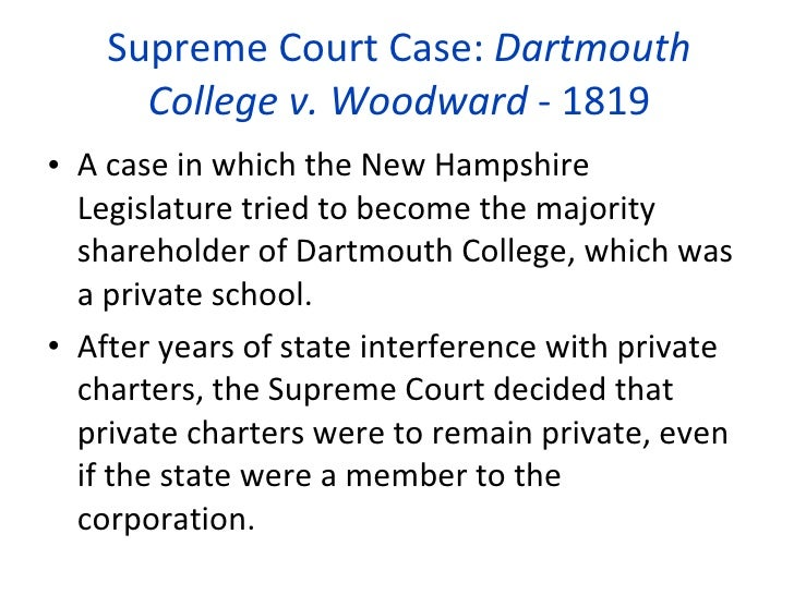 court case dartmouth college vs woodward Teresa cconstitutional law ii case digest trustees of dartmouth  in  1769 king george iii of great britain granted a charter to dartmouth college.