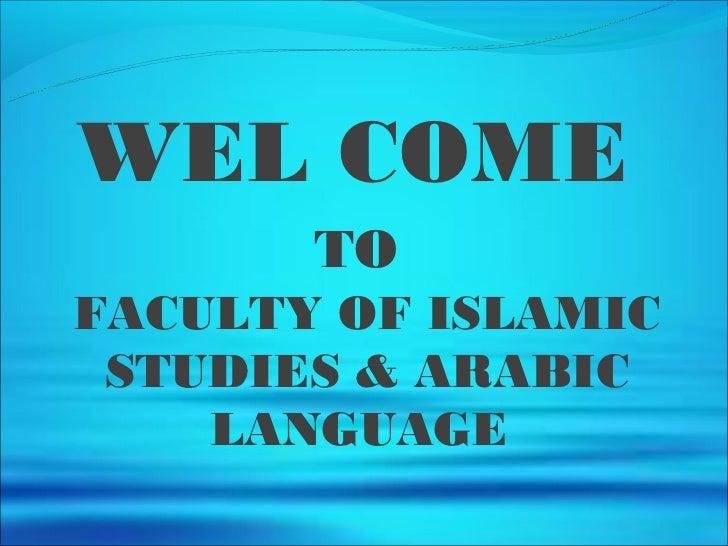 WEL COME       TOFACULTY OF ISLAMIC STUDIES & ARABIC    LANGUAGE