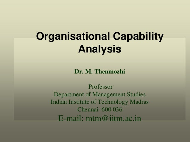 Organisational CapabilityAnalysisDr. M. ThenmozhiProfessorDepartment of Management StudiesIndian Institute of Technology M...