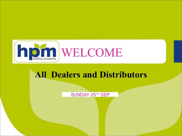 All Dealers and Distributors WELCOME SUNDAY 25TH SEP