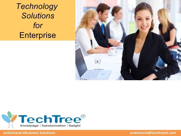 Technology       Solutions          for       EnterpriseonDemand eBusiness Solutions   ondemand@techtreeit.com