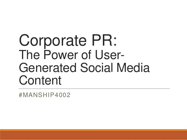Corporate PR: The Power of User- Generated Social Media Content #MANSHIP4002