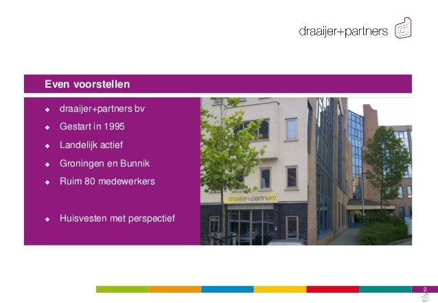 2 Even voorstellen  draaijer+partners bv  Gestart in 1995  Landelijk actief  Groningen en Bunnik  Ruim 80 medewerkers...
