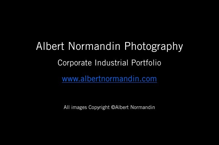 Albert Normandin Photography     Corporate Industrial Portfolio      www.albertnormandin.com        All images Copyright ©...