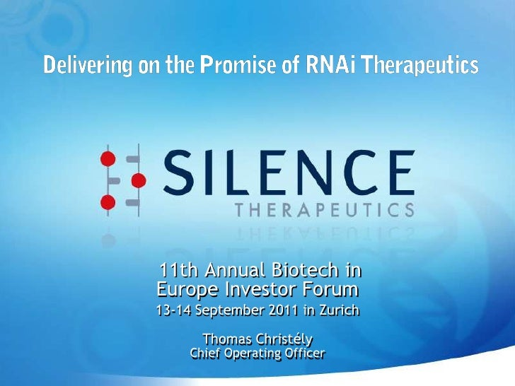 11th Annual Biotech inEurope Investor Forum13-14 September 2011 in Zurich       Thomas Christély     Chief Operating Officer