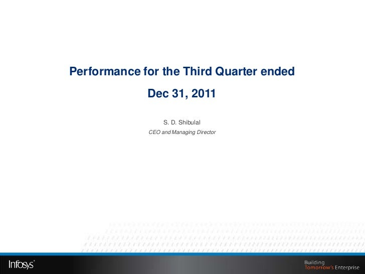 Performance for the Third Quarter ended             Dec 31, 2011                  S. D. Shibulal             CEO and Manag...