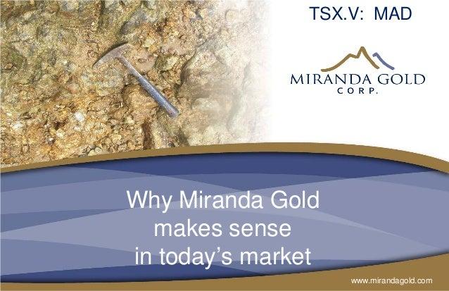 TSX.V: MADWhy Miranda Gold  makes sensein today's market                    www.mirandagold.com