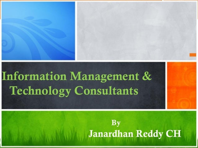 Information Management & Technology Consultants                 By             Janardhan Reddy CH
