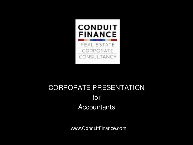 CORPORATE PRESENTATION          for      Accountants     www.ConduitFinance.com