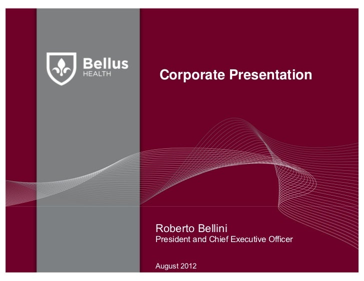 Corporate PresentationRoberto BelliniPresident and Chief Executive OfficerAugust 2012