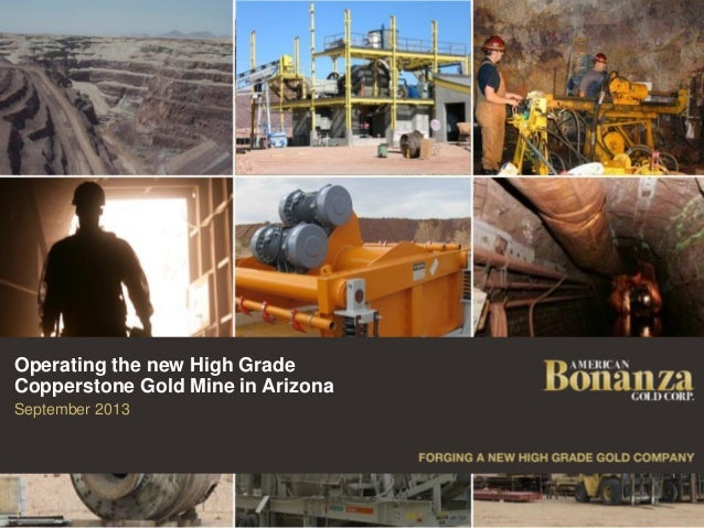 Operating the new High Grade Copperstone Gold Mine in Arizona September 2013  1