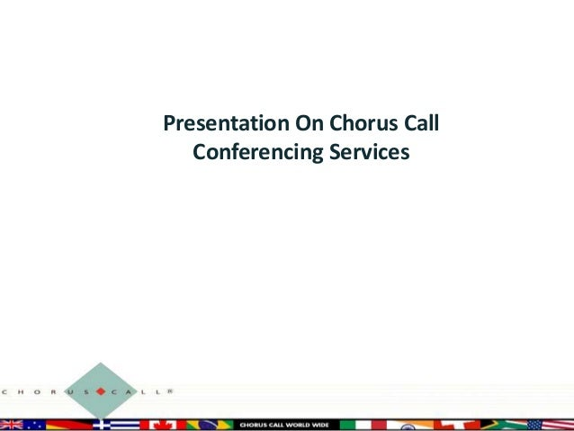 Presentation On Chorus Call Conferencing Services