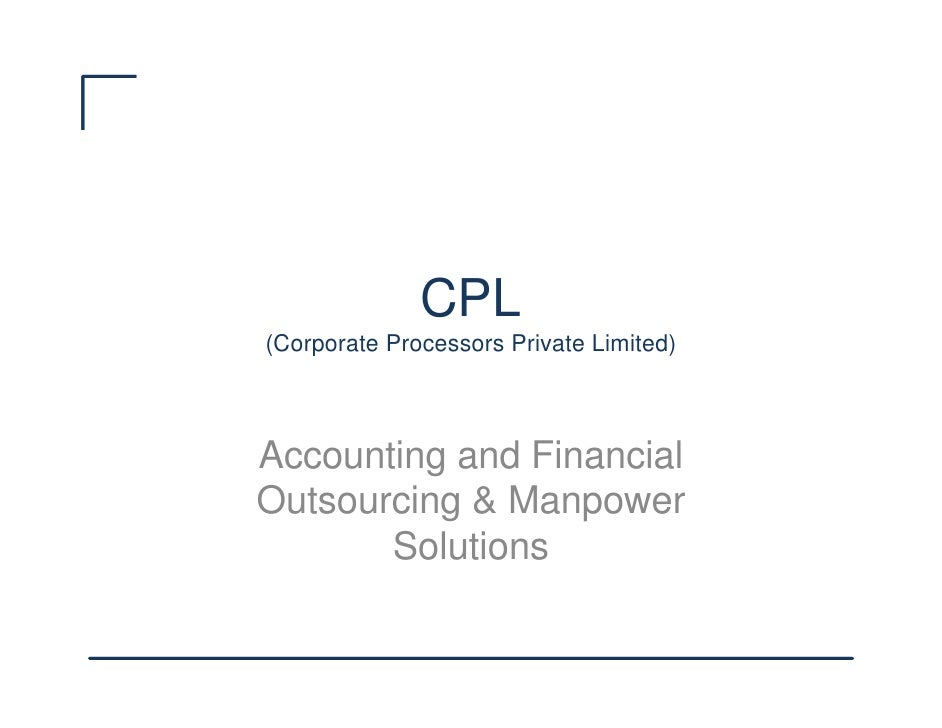 CPL (Corporate Processors Private Limited)    Accounting and Financial Outsourcing & Manpower        Solutions