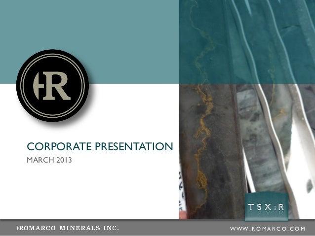 CORPORATE PRESENTATIONMARCH 2013                         WWW .R O MA R C O .C O M