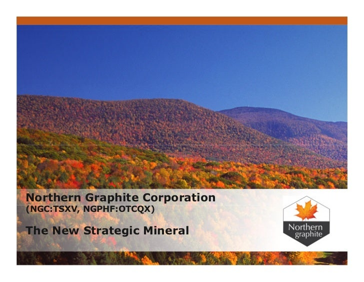 Northern Graphite Corporation(NGC:TSXV, NGPHF:OTCQX)The New Strategic Mineral