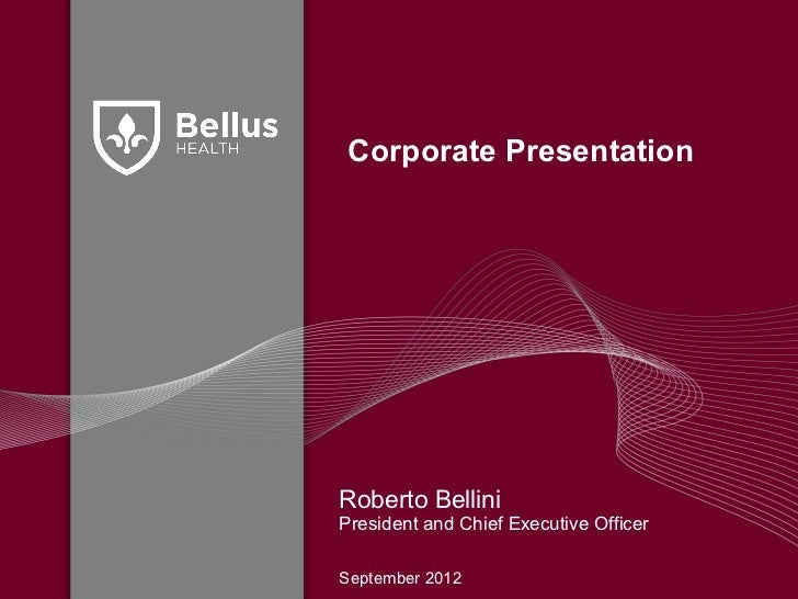 Corporate PresentationRoberto BelliniPresident and Chief Executive OfficerSeptember 2012