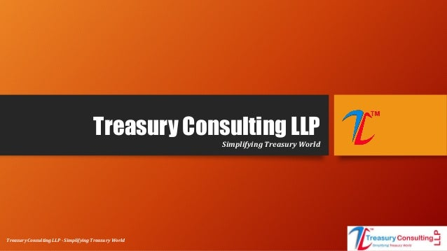 Treasury Consulting LLPSimplifying Treasury World Treasury Consulting LLP - Simplifying Treasury World