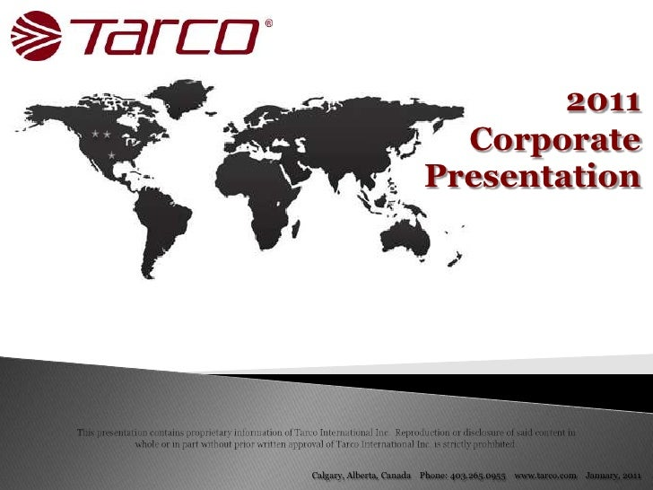 2011 <br />Corporate<br />Presentation<br />This presentation contains proprietary information of Tarco International Inc....