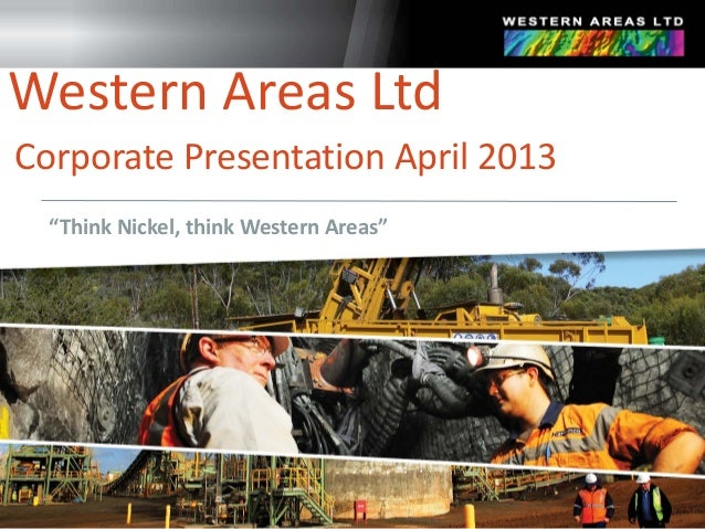 """Think Nickel, think Western Areas""Western Areas LtdCorporate Presentation April 2013"