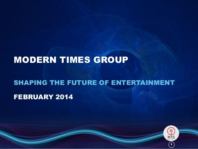MODERN TIMES GROUP SHAPING THE FUTURE OF ENTERTAINMENT FEBRUARY 2014  1
