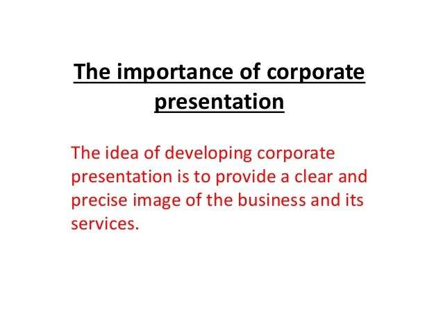 The importance of corporate presentation The idea of developing corporate presentation is to provide a clear and precise i...