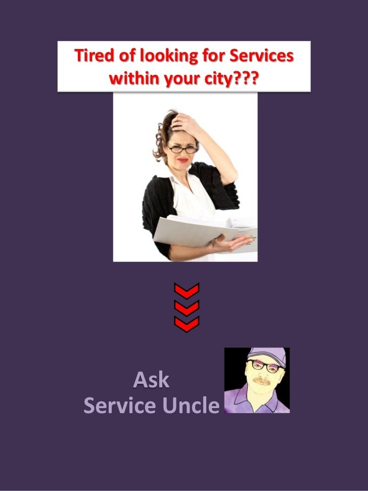 Tired of looking for Services    within your city???      Ask Service Uncle