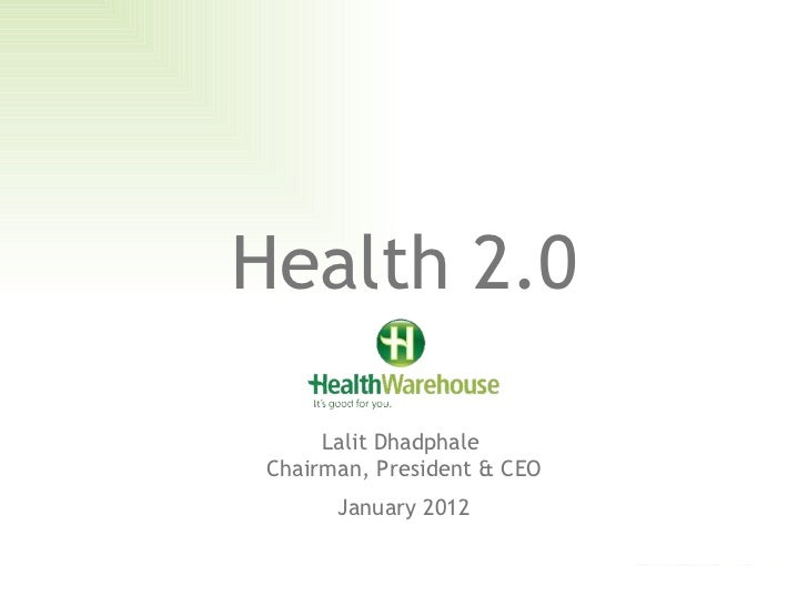 Health 2.0 Lalit Dhadphale  Chairman, President & CEO January 2012