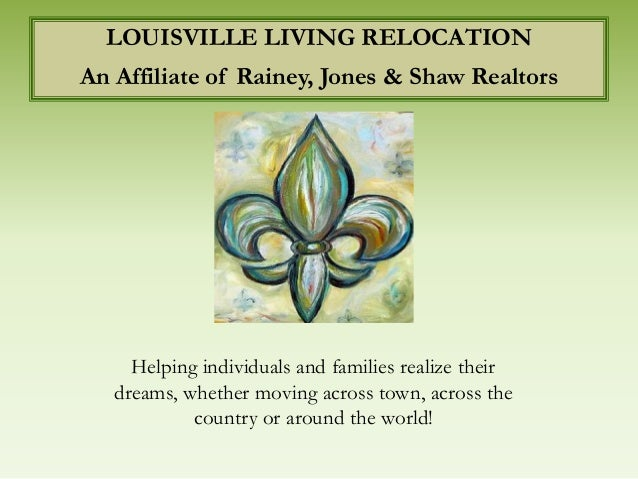 LOUISVILLE LIVING RELOCATIONAn Affiliate of Rainey, Jones & Shaw Realtors     Helping individuals and families realize the...