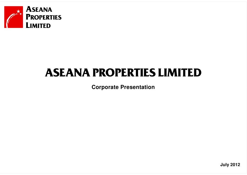 ASEANA PROPERTIES LIMITED       Corporate Presentation                                July 2012                 1