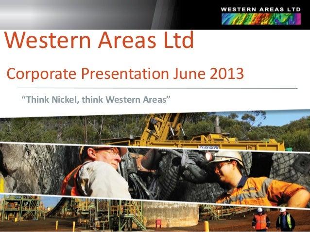 """Think Nickel, think Western Areas""Western Areas LtdCorporate Presentation June 2013"