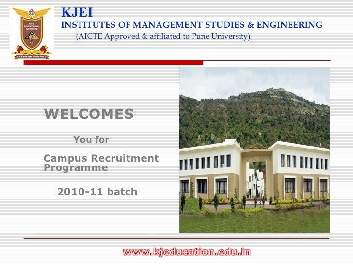 KJEI INSTITUTES OF MANAGEMENT STUDIES & ENGINEERING   (AICTE Approved & affiliated to Pune University) <ul><li>WELCOMES </...