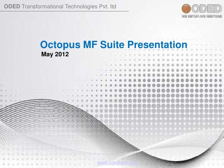 ODED Transformational Technologies Pvt. ltd             Octopus MF Suite Presentation              May 2012               ...