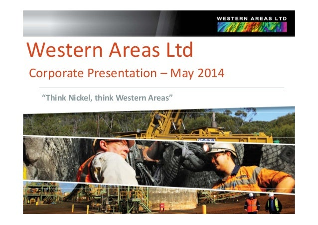 "Western Areas Ltd Corporate Presentation – May 2014 ""Think Nickel, think Western Areas"""