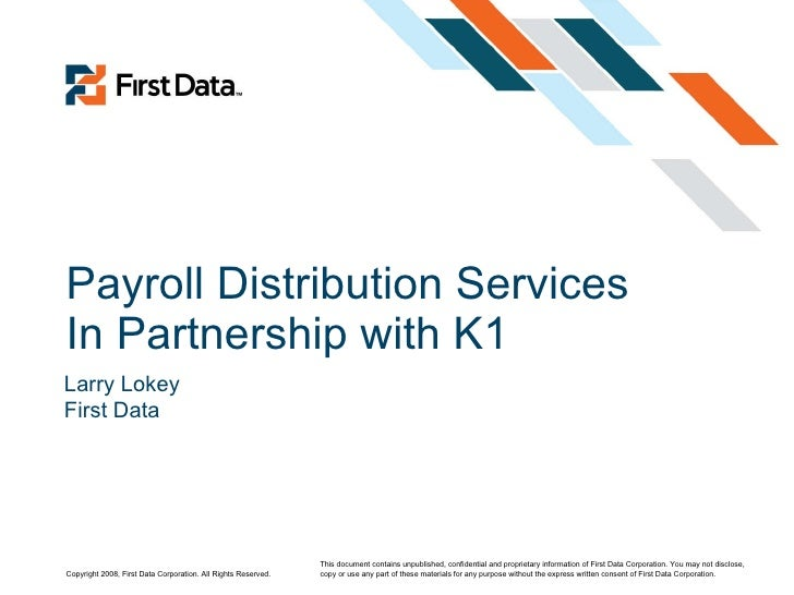 Payroll Distribution Services In Partnership with K1 This document contains unpublished, confidential and proprietary info...