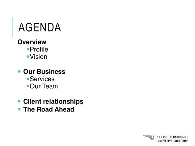 4 Key points covered COMPANY OVERVIEW • Profile • Vision OUR BUSINESS • Services • Our Team CLIENT RELATIONS • List of Key...