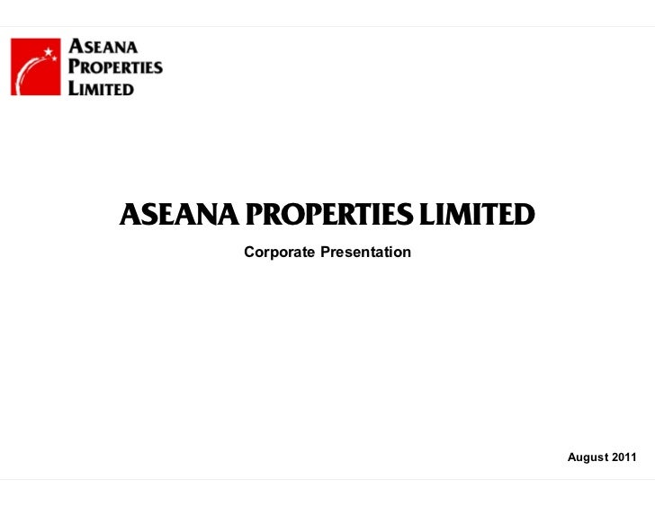 ASEANA PROPERTIES LIMITED       Corporate Presentation                                August 2011                 1