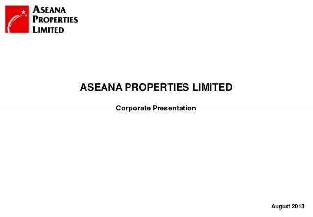 1 August 2013 Corporate Presentation ASEANA PROPERTIES LIMITED