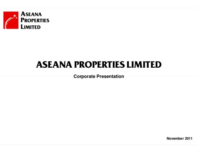 1 November 2011 Corporate Presentation ASEANA PROPERTIES LIMITED