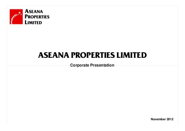 ASEANA PROPERTIES LIMITED       Corporate Presentation                                November 2012                 1