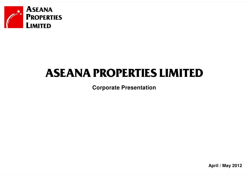 ASEANA PROPERTIES LIMITED       Corporate Presentation                                April / May 2012                 1