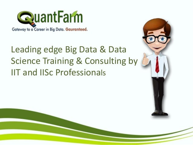 Leading edge Big Data & Data Science Training & Consulting by IIT and IISc Professionals