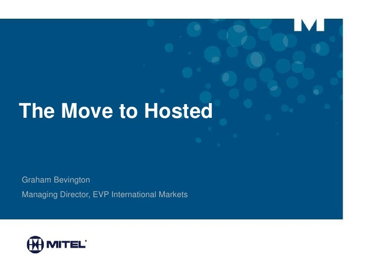 The Move to HostedGraham BevingtonManaging Director, EVP International Markets