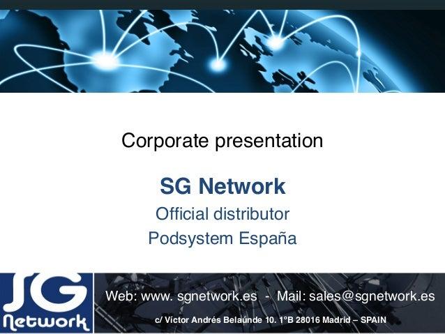 Corporate presentation!SG Network!Official distributor!Podsystem España!Web: www. sgnetwork.es - Mail: sales@sgnetwork.es!c...