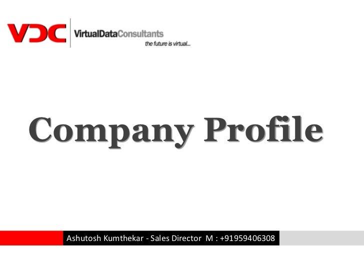 Company Profile Ashutosh Kumthekar - Sales Director M : +91959406308