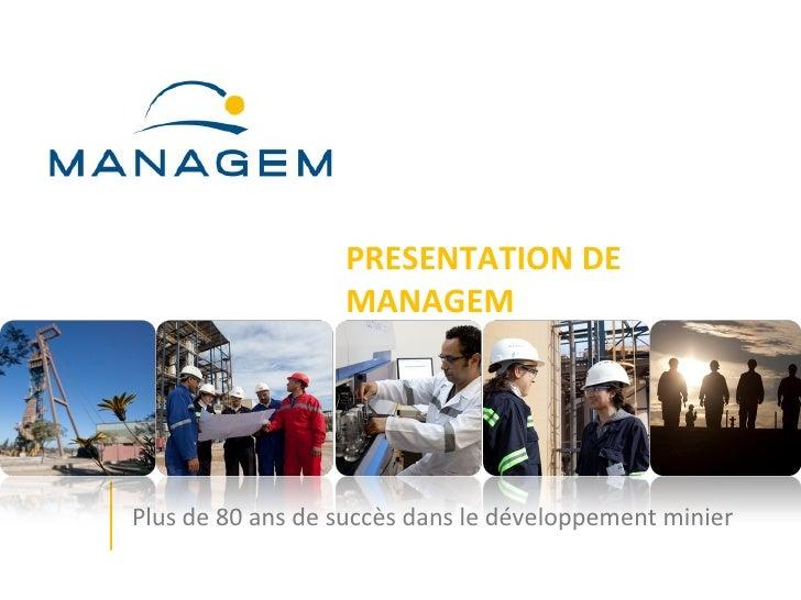 PRESENTATION DE                  MANAGEMPlus de 80 ans de succès dans le développement minier