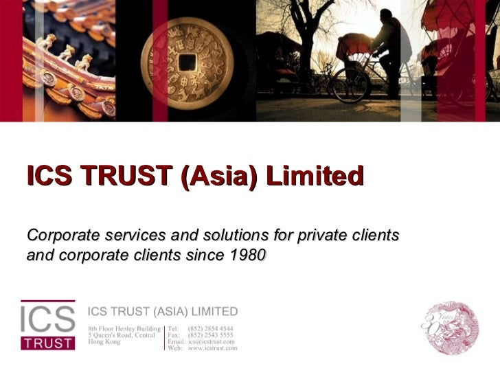 ICS TRUST (Asia) Limited Corporate services and solutions for private clients  and corporate clients since 1980