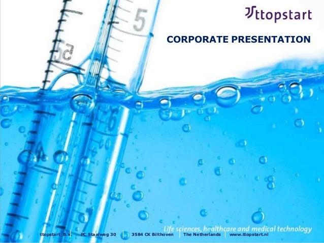 CORPORATE PRESENTATION ttopstart B.V. PC Staalweg 30 3584 CK Bilthoven The Netherlands www.ttopstart.nl