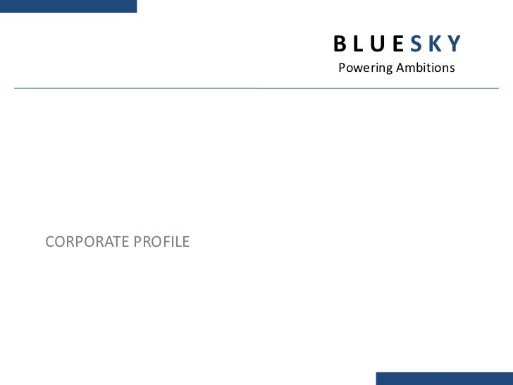 B L U E S K Y<br />Powering Ambitions<br />CORPORATE PROFILE<br />