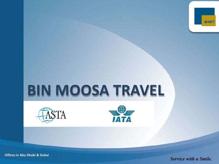 BIN MOOSA TRAVEL<br />Offices in Abu Dhabi & Dubai<br />Service with a Smile.<br />