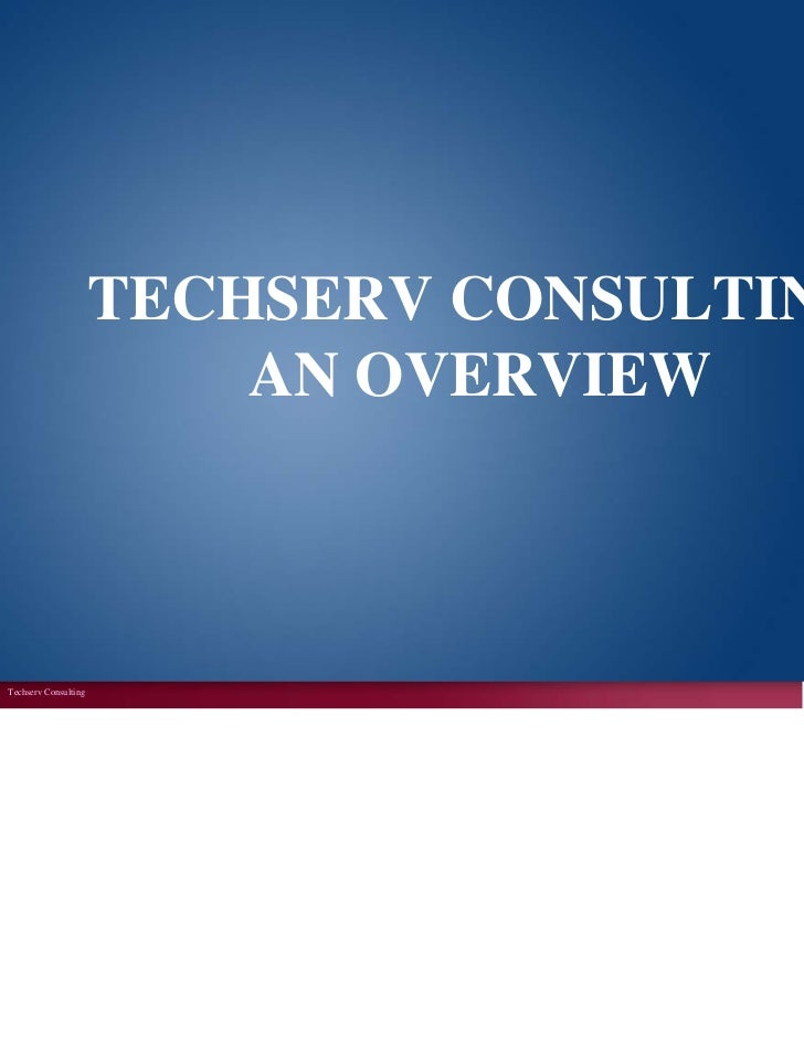 TECHSERV CONSULTING                          AN OVERVIEWTechserv Consulting                       Promoting               ...
